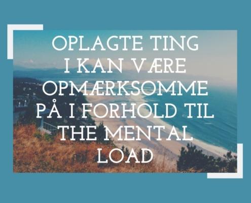 The mental load - oplagte ting i kan være opmærksomme på